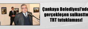 Çankaya Belediyesi'nde gerçekleşen suikastte TRT tutuklaması!