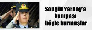 Songül Yarbay'a kumpası böyle kurmuşlar