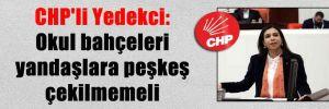 CHP'li Yedekci: Okul bahçeleri yandaşlara peşkeş çekilmemeli
