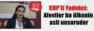 CHP'li Yedekci: Aleviler bu ülkenin asli unsurudur