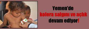 Yemen'de kolera salgını ve açlık devam ediyor!