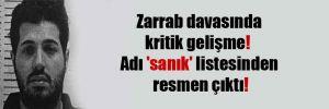 Zarrab davasında kritik gelişme!  Adı 'sanık' listesinden resmen çıktı!