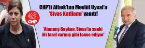 CHP'li Altıok'tan Mevlüt Uysal'a 'Sivas Katliamı' yanıtı!