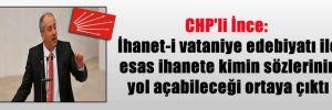 CHP'li İnce: İhanet-i vataniye edebiyatı ile esas ihanete kimin sözlerinin yol açabileceği ortaya çıktı