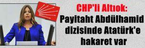 CHP'li Altıok: Payitaht Abdülhamid dizisinde Atatürk'e hakaret var