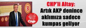 CHP'li Altay: Artık AKP denince aklımıza sadece kumpas geliyor