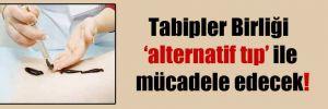 Tabipler Birliği 'alternatif tıp' ile mücadele edecek!