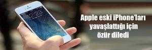 Apple eski iPhone'ları yavaşlattığı için özür diledi