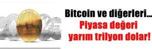 Bitcoin ve diğerleri… Piyasa değeri yarım trilyon dolar!