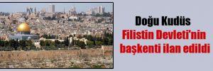 Doğu Kudüs Filistin Devleti'nin başkenti ilan edildi