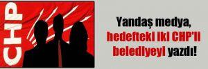 Yandaş medya, hedefteki iki CHP'li belediyeyi yazdı!