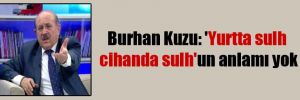 Burhan Kuzu: 'Yurtta sulh cihanda sulh'un anlamı yok