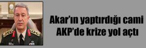 Akar'ın yaptırdığı cami AKP'de krize yol açtı
