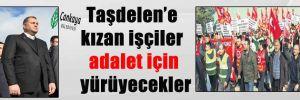 Taşdelen'e kızan işçiler adalet için yürüyecekler