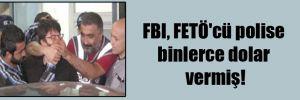 FBI, FETÖ'cü polise binlerce dolar vermiş!