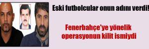 Eski futbolcular onun adını verdi! Fenerbahçe'ye yönelik operasyonun kilit ismiydi