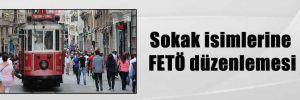 Sokak isimlerine FETÖ düzenlemesi