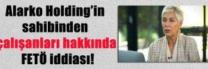 Alarko Holding'in sahibinden çalışanları hakkında FETÖ iddiası!