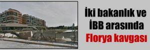 İki bakanlık ve İBB arasında Florya kavgası