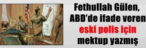 Fethullah Gülen, ABD'de ifade veren eski polis için mektup yazmış