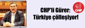 CHP'li Gürer: Türkiye çölleşiyor!