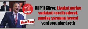 CHP'li Gürer: Liyakat yerine sadakati tercih ederek yandaş yaratma hevesi yeni sorunlar üretir