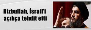 Hizbullah, İsrail'i açıkça tehdit etti