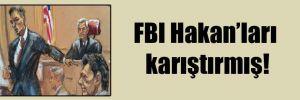 FBI Hakan'ları karıştırmış!