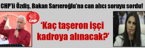 CHP'li Özdiş, Bakan Sarıeroğlu'na can alıcı soruyu sordu!