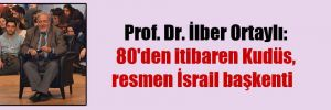 Prof. Dr. İlber Ortaylı: 80'den itibaren Kudüs, resmen İsrail başkenti