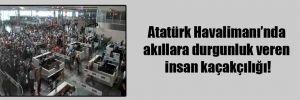 Atatürk Havalimanı'nda akıllara durgunluk veren insan kaçakçılığı!