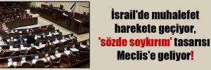 İsrail'de muhalefet harekete geçiyor, 'sözde soykırım' tasarısı Meclis'e geliyor!
