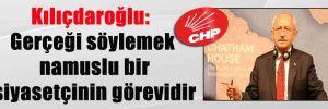 Kılıçdaroğlu: Gerçeği söylemek namuslu bir siyasetçinin görevidir
