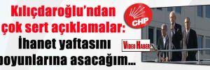 Kılıçdaroğlu'ndan çok sert açıklamalar: İhanet yaftasını boyunlarına asacağım…