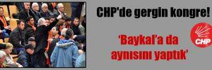 CHP'de gergin kongre!