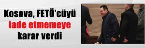 Kosova, FETÖ'cüyü iade etmemeye karar verdi