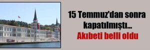 15 Temmuz'dan sonra kapatılmıştı… Akıbeti belli oldu