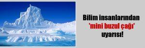 Bilim insanlarından 'mini buzul çağı' uyarısı!