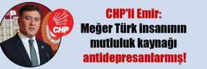 CHP'li Emir: Meğer Türk insanının mutluluk kaynağı antidepresanlarmış!