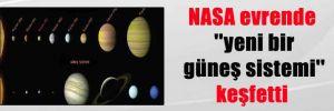 NASA evrende 'yeni bir güneş sistemi' keşfetti