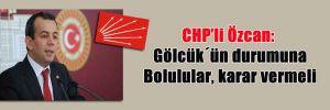 CHP'li Özcan: Gölcük´ün durumuna Bolulular, karar vermeli