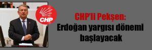 CHP'li Pekşen: Erdoğan yargısı dönemi başlayacak
