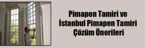 Pimapen Tamiri ve İstanbul Pimapen Tamiri Çözüm Önerileri