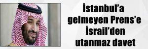 İstanbul'a gelmeyen Prens'e İsrail'den utanmaz davet
