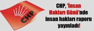 CHP, 'İnsan Hakları Günü'nde insan hakları raporu yayınladı!