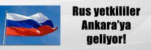 Rus yetkililer Ankara'ya geliyor!