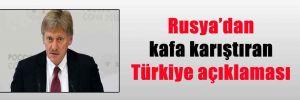 Rusya'dan kafa karıştıran Türkiye açıklaması