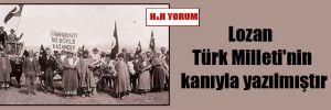 Lozan Türk Milleti'nin kanıyla yazılmıştır