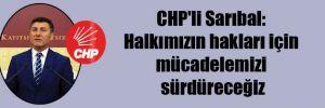 CHP'li Sarıbal: Halkımızın hakları için mücadelemizi sürdüreceğiz