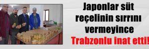 Japonlar süt reçelinin sırrını vermeyince Trabzonlu inat etti!
